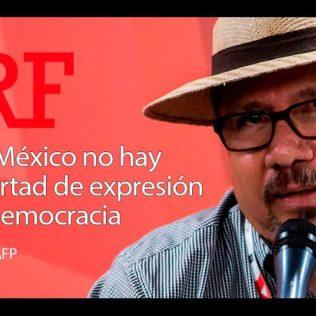 """""""En México no hay libertad de expresión ni democracia"""""""